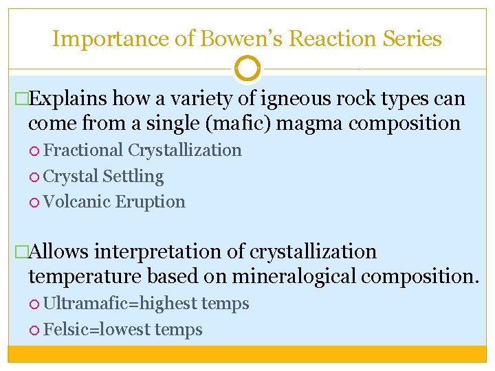 Importance of Bowen's Reaction Series �Explains how a variety of igneous rock types can