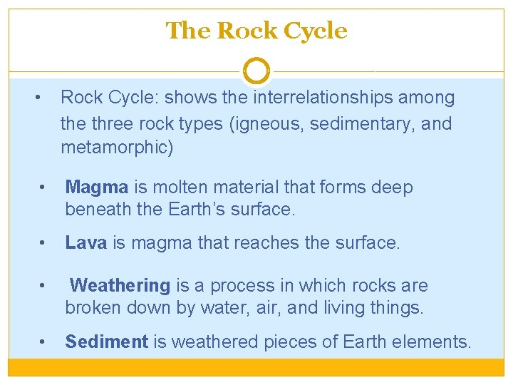 The Rock Cycle • Rock Cycle: shows the interrelationships among the three rock types
