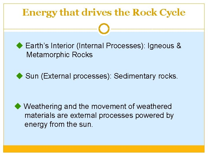 Energy that drives the Rock Cycle Earth's Interior (Internal Processes): Igneous & Metamorphic Rocks