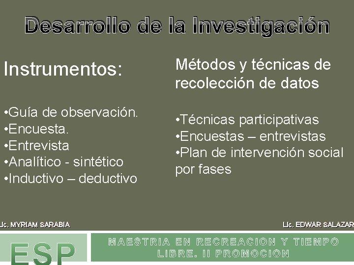 Desarrollo de la Investigación Instrumentos: Métodos y técnicas de recolección de datos • Guía