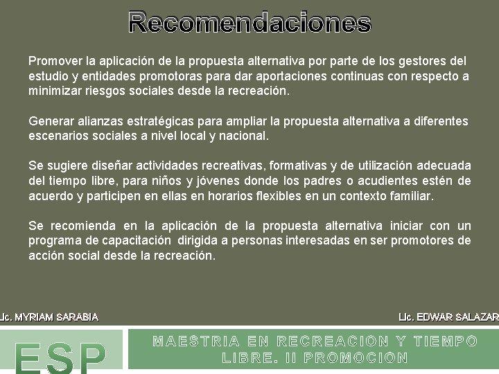 Recomendaciones Promover la aplicación de la propuesta alternativa por parte de los gestores del