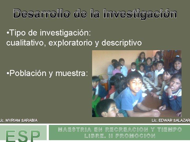 Desarrollo de la Investigación • Tipo de investigación: cualitativo, exploratorio y descriptivo • Población