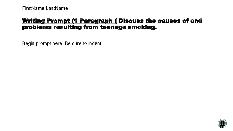 First. Name Last. Name Begin prompt here. Be sure to indent. #