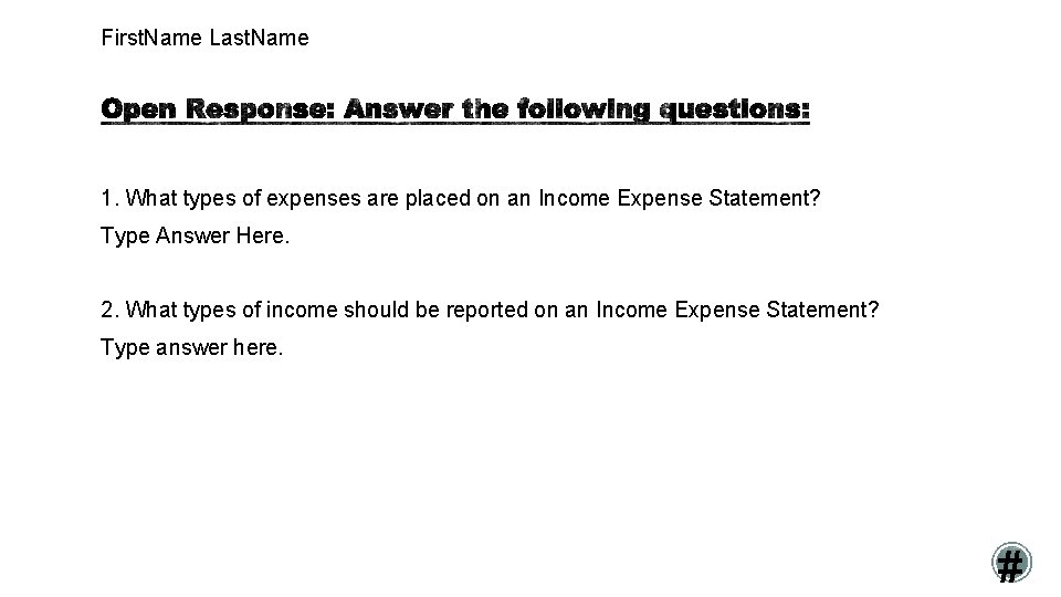 First. Name Last. Name 1. What types of expenses are placed on an Income
