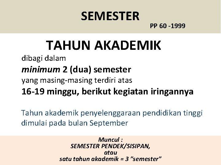SEMESTER PP 60 -1999 TAHUN AKADEMIK dibagi dalam minimum 2 (dua) semester yang masing-masing