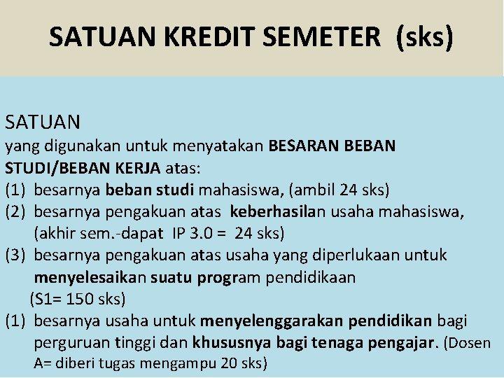 SATUAN KREDIT SEMETER (sks) SATUAN yang digunakan untuk menyatakan BESARAN BEBAN STUDI/BEBAN KERJA atas: