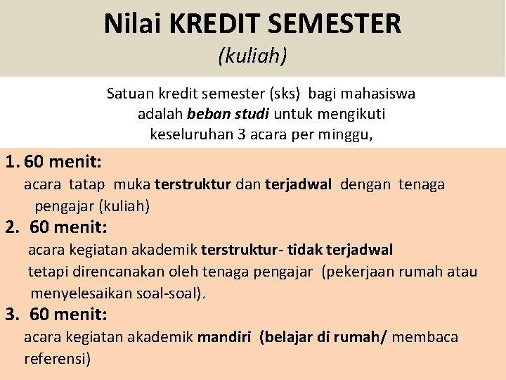 Nilai KREDIT SEMESTER (kuliah) Satuan kredit semester (sks) bagi mahasiswa adalah beban studi untuk
