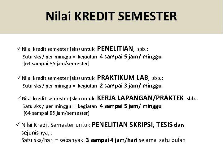 Nilai KREDIT SEMESTER üNilai kredit semester (sks) untuk PENELITIAN, sbb. : Satu sks /