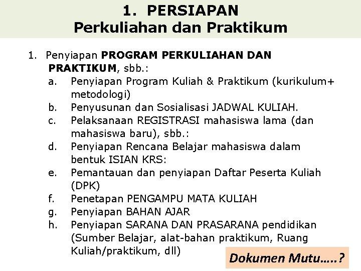 1. PERSIAPAN Perkuliahan dan Praktikum 1. Penyiapan PROGRAM PERKULIAHAN DAN PRAKTIKUM, sbb. : a.