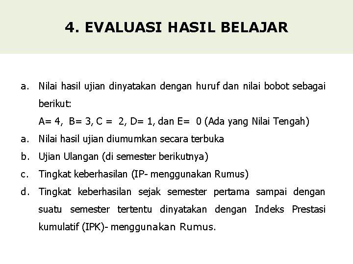 4. EVALUASI HASIL BELAJAR a. Nilai hasil ujian dinyatakan dengan huruf dan nilai bobot