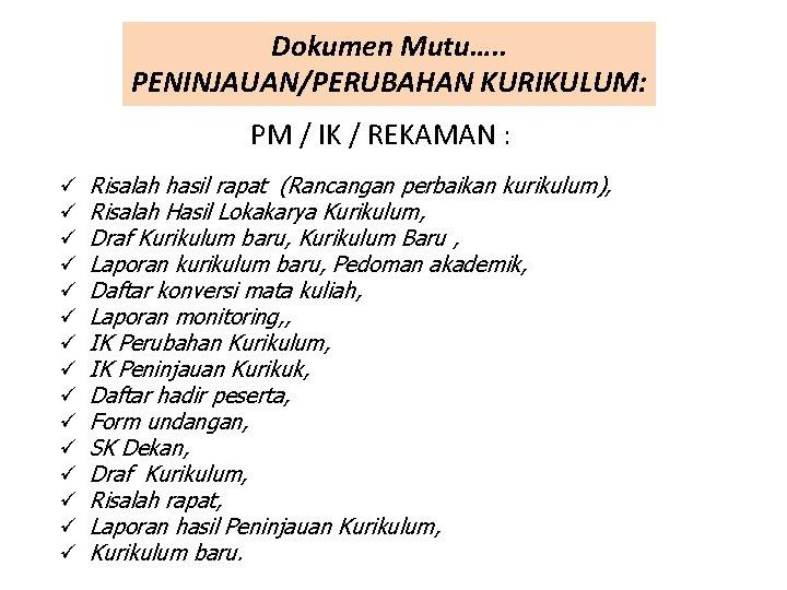 Dokumen Mutu…. . PENINJAUAN/PERUBAHAN KURIKULUM: PM / IK / REKAMAN : ü ü ü