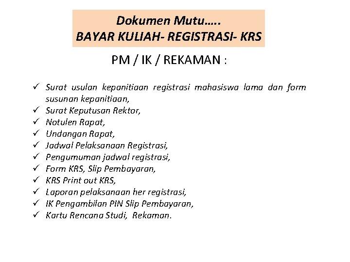 Dokumen Mutu…. . BAYAR KULIAH- REGISTRASI- KRS PM / IK / REKAMAN : ü