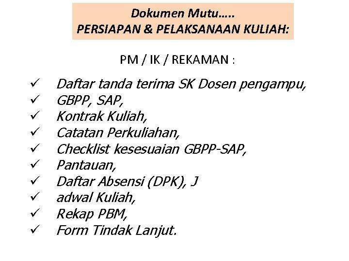 Dokumen Mutu…. . PERSIAPAN & PELAKSANAAN KULIAH: PM / IK / REKAMAN : ü