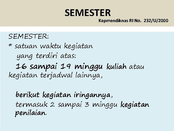 SEMESTER Kepmendiknas RI No. 232/U/2000 SEMESTER: * satuan waktu kegiatan yang terdiri atas: 16