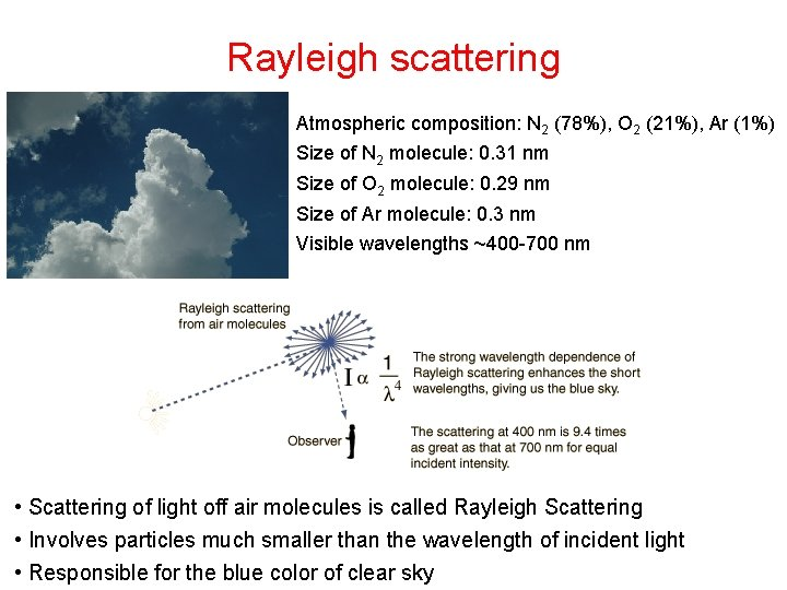 Rayleigh scattering Atmospheric composition: N 2 (78%), O 2 (21%), Ar (1%) Size of