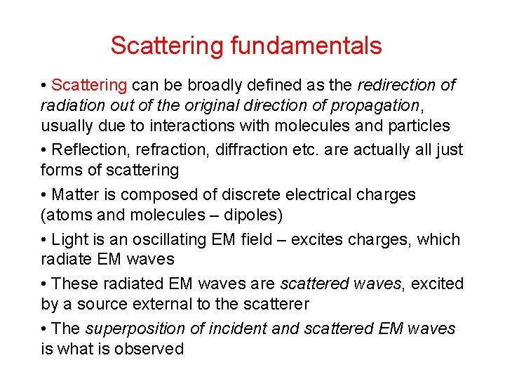 Scattering fundamentals • Scattering can be broadly defined as the redirection of radiation out