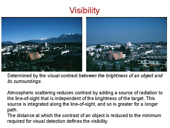 Visibility Determined by the visual contrast between the brightness of an object and its