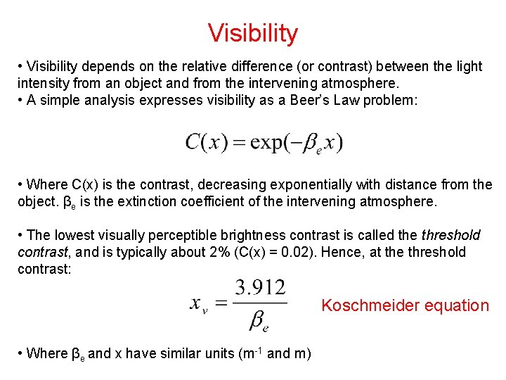 Visibility • Visibility depends on the relative difference (or contrast) between the light intensity