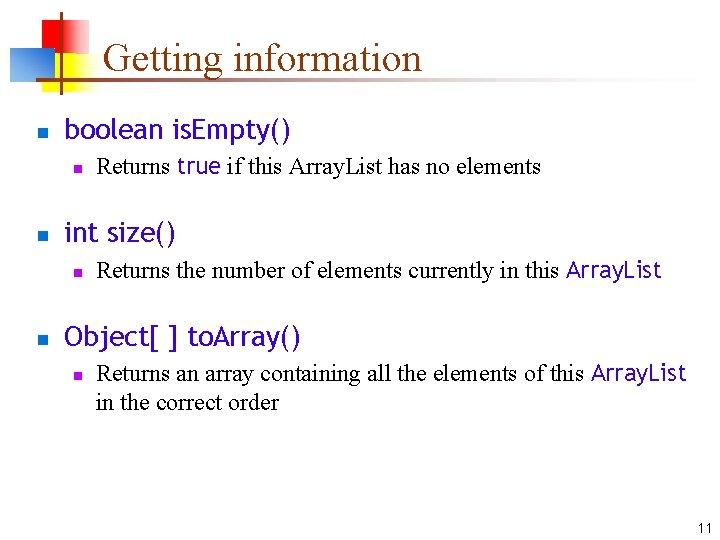 Getting information n boolean is. Empty() n n int size() n n Returns true