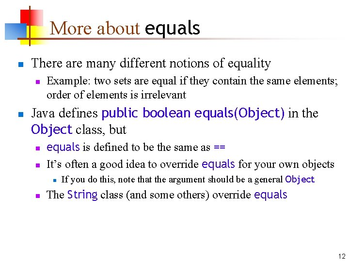 More about equals n There are many different notions of equality n n Example: