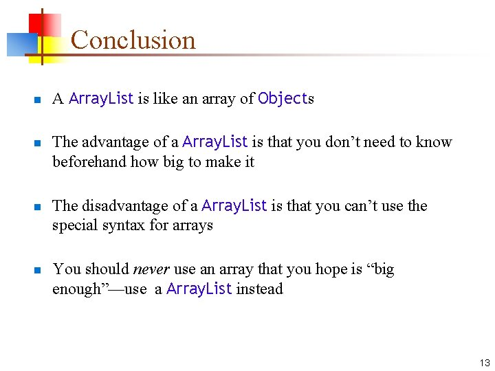 Conclusion n n A Array. List is like an array of Objects The advantage