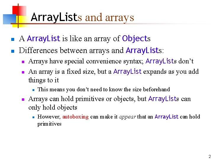 Array. Lists and arrays n n A Array. List is like an array of