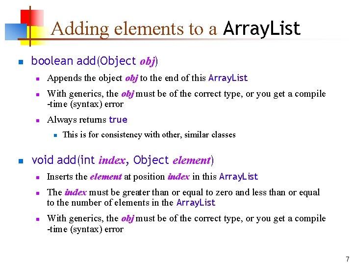 Adding elements to a Array. List n boolean add(Object obj) n n n Appends