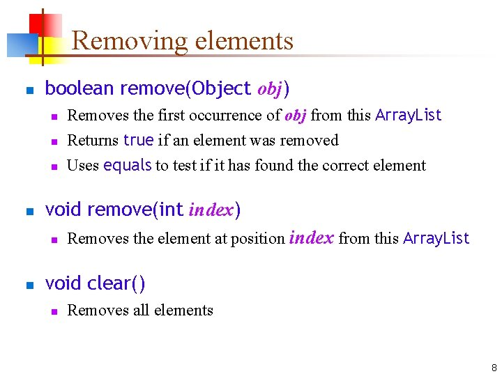 Removing elements n boolean remove(Object obj) n n void remove(int index) n n Removes