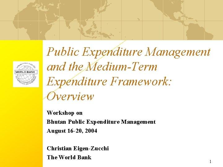 Public Expenditure Management and the Medium-Term Expenditure Framework: Overview Workshop on Bhutan Public Expenditure