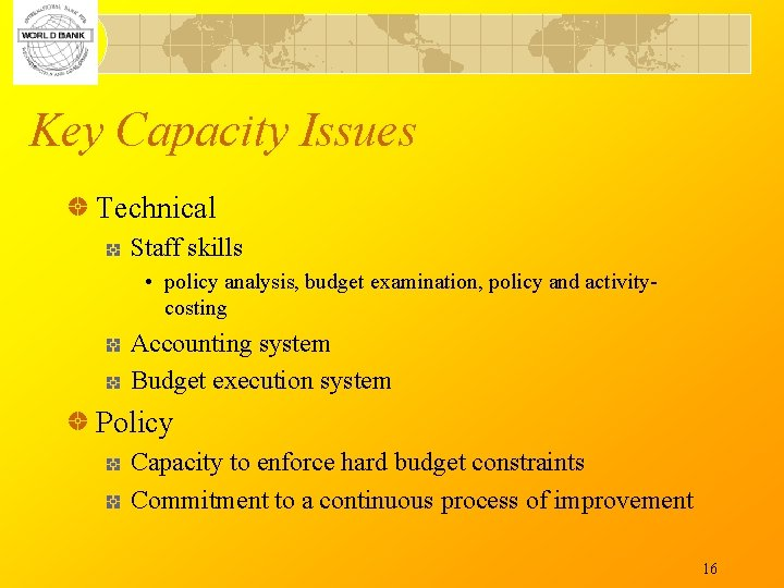 Key Capacity Issues Technical Staff skills • policy analysis, budget examination, policy and activitycosting