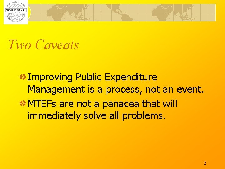 Two Caveats Improving Public Expenditure Management is a process, not an event. MTEFs are
