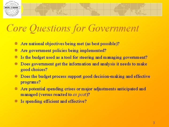 Core Questions for Government Are national objectives being met (as best possible)? Are government