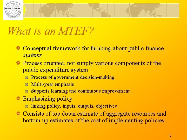 What is an MTEF? Conceptual framework for thinking about public finance systems Process oriented,