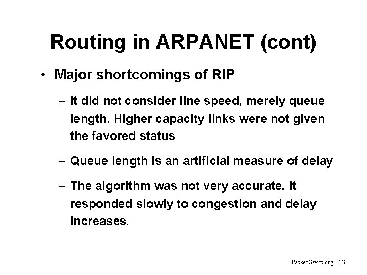 Routing in ARPANET (cont) • Major shortcomings of RIP – It did not consider