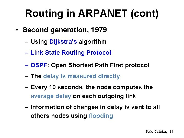 Routing in ARPANET (cont) • Second generation, 1979 – Using Dijkstra's algorithm – Link