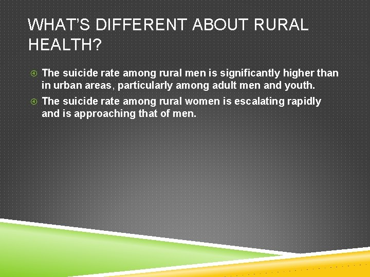 WHAT'S DIFFERENT ABOUT RURAL HEALTH? The suicide rate among rural men is significantly higher