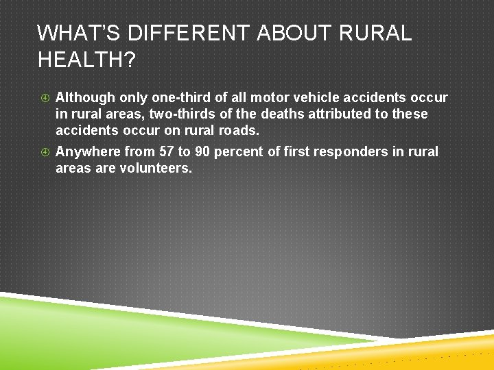 WHAT'S DIFFERENT ABOUT RURAL HEALTH? Although only one-third of all motor vehicle accidents occur