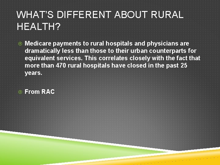WHAT'S DIFFERENT ABOUT RURAL HEALTH? Medicare payments to rural hospitals and physicians are dramatically