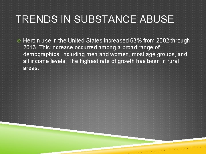 TRENDS IN SUBSTANCE ABUSE Heroin use in the United States increased 63% from 2002