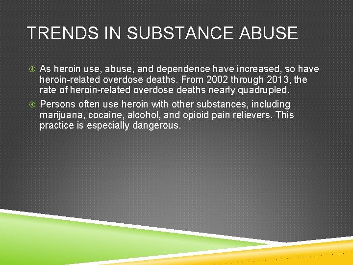 TRENDS IN SUBSTANCE ABUSE As heroin use, abuse, and dependence have increased, so have