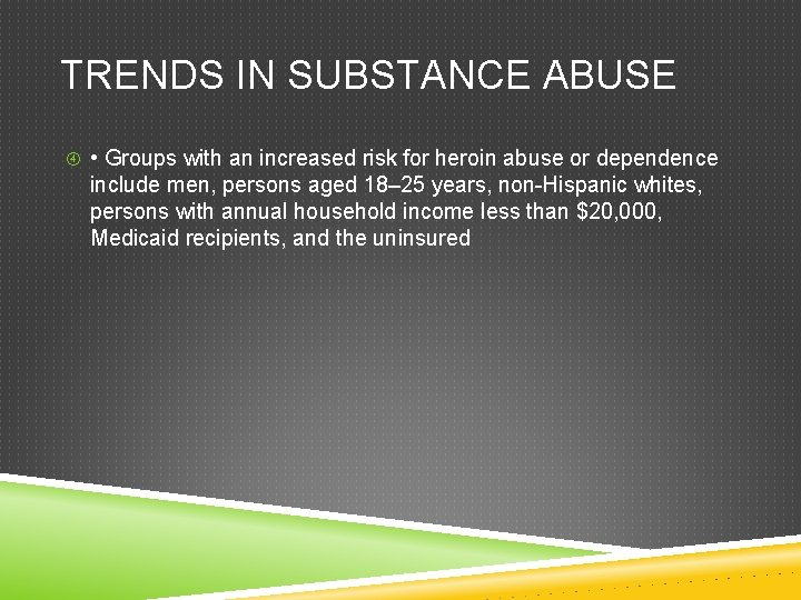 TRENDS IN SUBSTANCE ABUSE • Groups with an increased risk for heroin abuse or