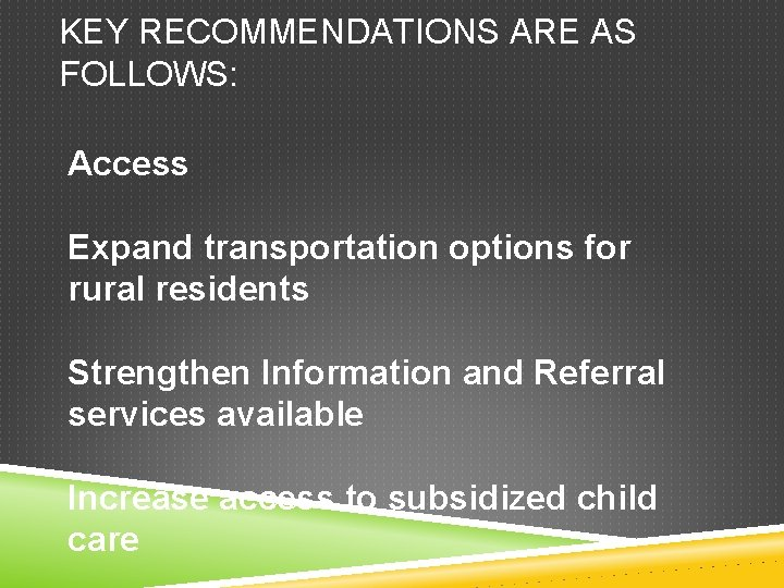 KEY RECOMMENDATIONS ARE AS FOLLOWS: Access Expand transportation options for rural residents Strengthen Information