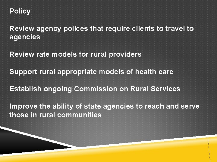 Policy Review agency polices that require clients to travel to agencies Review rate models