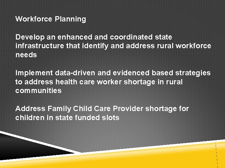 Workforce Planning Develop an enhanced and coordinated state infrastructure that identify and address rural