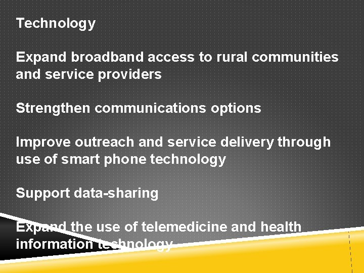 Technology Expand broadband access to rural communities and service providers Strengthen communications options Improve