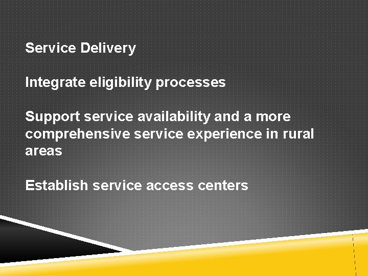 Service Delivery Integrate eligibility processes Support service availability and a more comprehensive service experience