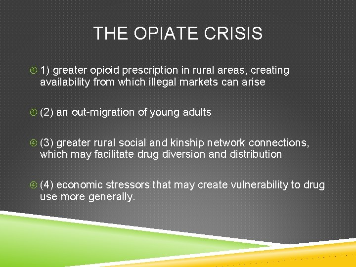 THE OPIATE CRISIS 1) greater opioid prescription in rural areas, creating availability from which