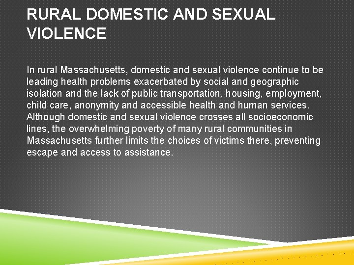 RURAL DOMESTIC AND SEXUAL VIOLENCE In rural Massachusetts, domestic and sexual violence continue to