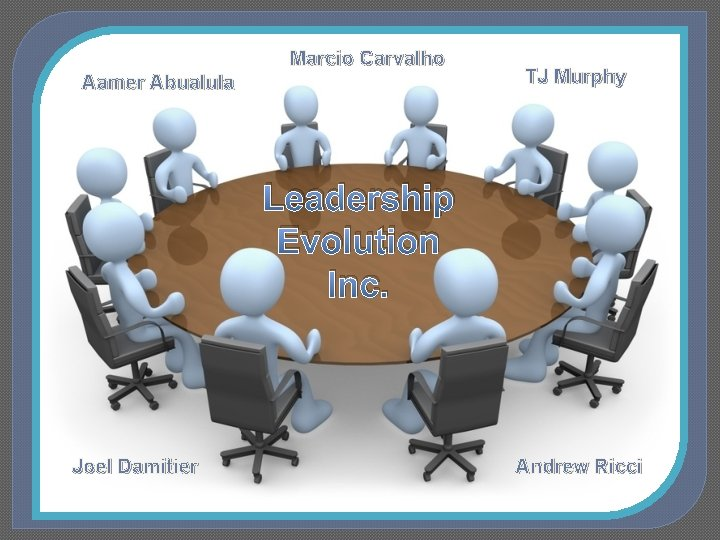Marcio Carvalho Aamer Abualula TJ Murphy Leadership Evolution Inc. Joel Damitier Andrew Ricci
