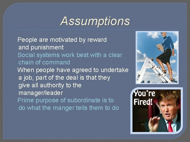 Assumptions People are motivated by reward and punishment Social systems work best with a